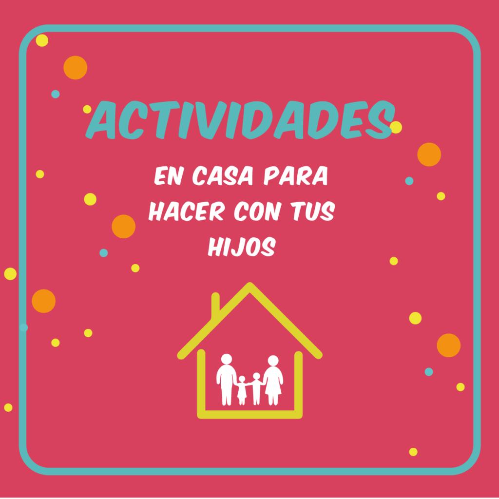 ACTIVIDADES EN CASA PARA HACER EN FAMILIA